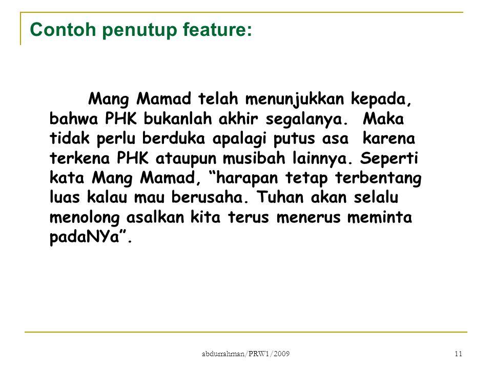 abdurrahman/PRW1/2009 11 Contoh penutup feature: Mang Mamad telah menunjukkan kepada, bahwa PHK bukanlah akhir segalanya. Maka tidak perlu berduka apa