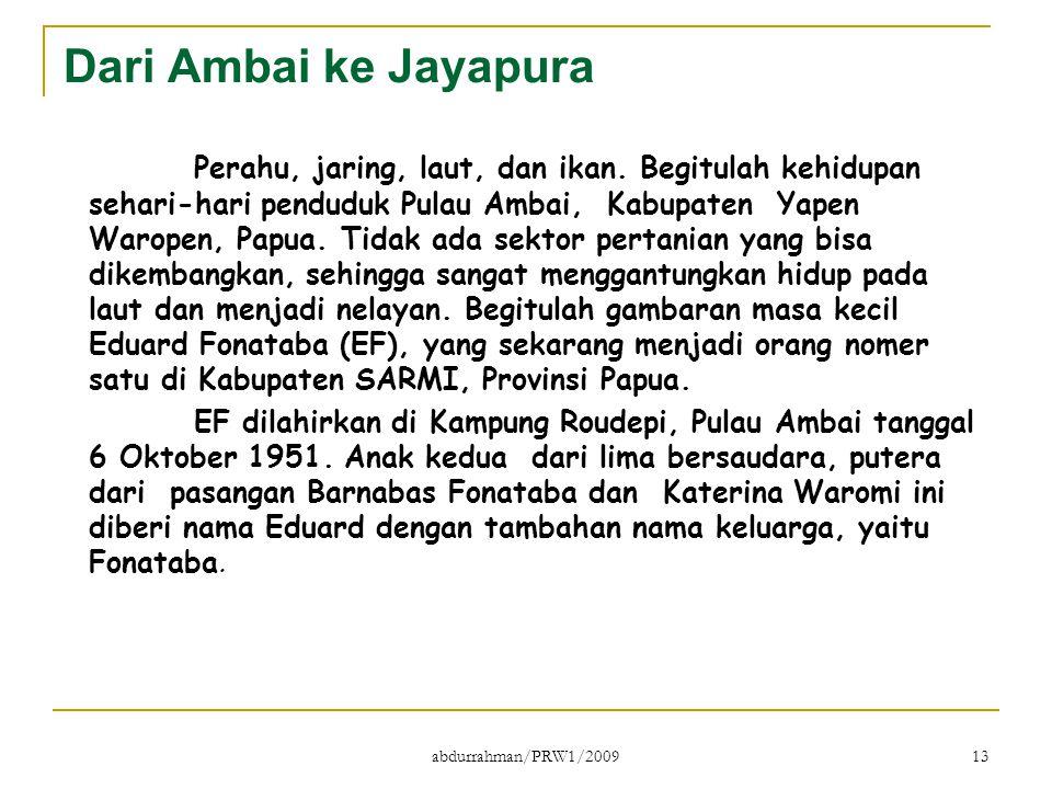 abdurrahman/PRW1/2009 13 Dari Ambai ke Jayapura Perahu, jaring, laut, dan ikan. Begitulah kehidupan sehari-hari penduduk Pulau Ambai, Kabupaten Yapen