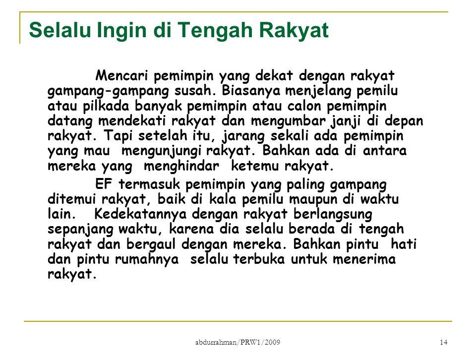 abdurrahman/PRW1/2009 14 Selalu Ingin di Tengah Rakyat Mencari pemimpin yang dekat dengan rakyat gampang-gampang susah. Biasanya menjelang pemilu atau