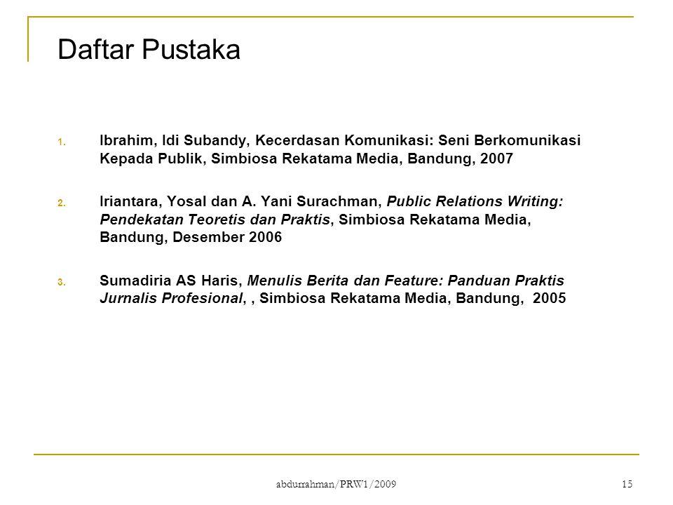 abdurrahman/PRW1/2009 15 Daftar Pustaka 1. Ibrahim, Idi Subandy, Kecerdasan Komunikasi: Seni Berkomunikasi Kepada Publik, Simbiosa Rekatama Media, Ban