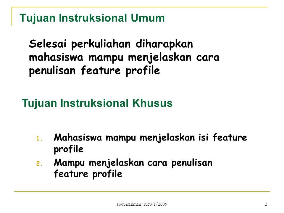 abdurrahman/PRW1/2009 2 Tujuan Instruksional Umum Selesai perkuliahan diharapkan mahasiswa mampu menjelaskan cara penulisan feature profile Tujuan Ins