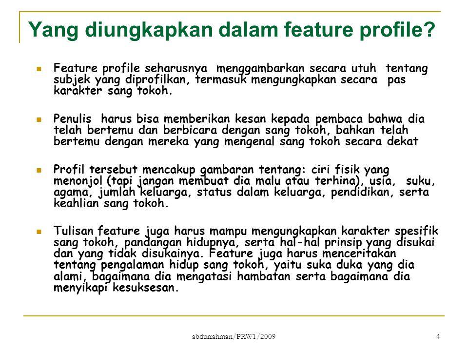 abdurrahman/PRW1/2009 4 Yang diungkapkan dalam feature profile? Feature profile seharusnya menggambarkan secara utuh tentang subjek yang diprofilkan,