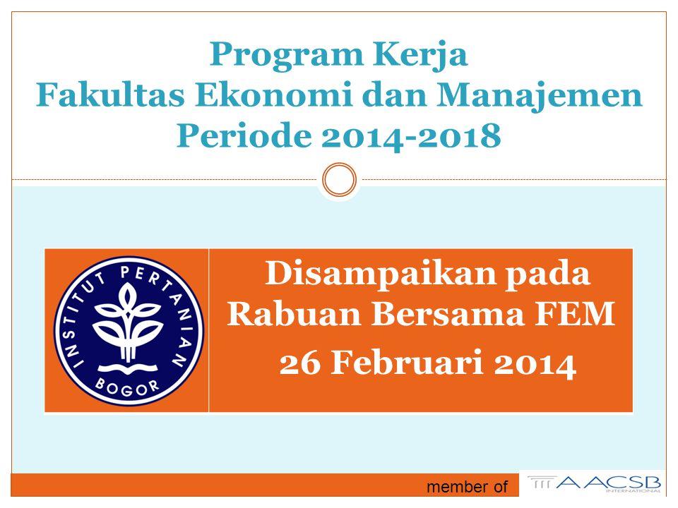 Program Kerja Fakultas Ekonomi dan Manajemen Periode 2014-2018 Disampaikan pada Rabuan Bersama FEM 26 Februari 2014 member of