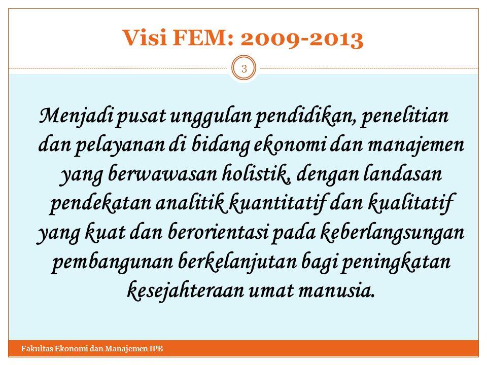Visi FEM: 2009-2013 Menjadi pusat unggulan pendidikan, penelitian dan pelayanan di bidang ekonomi dan manajemen yang berwawasan holistik, dengan landasan pendekatan analitik kuantitatif dan kualitatif yang kuat dan berorientasi pada keberlangsungan pembangunan berkelanjutan bagi peningkatan kesejahteraan umat manusia.