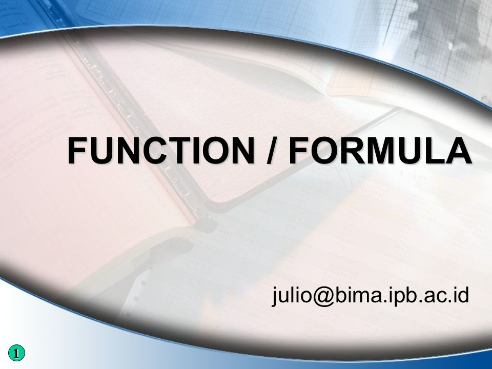 FUNCTION / FORMULA julio@bima.ipb.ac.id 1