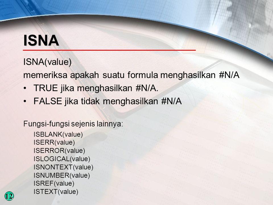 ISNA ISNA(value) memeriksa apakah suatu formula menghasilkan #N/A TRUE jika menghasilkan #N/A.