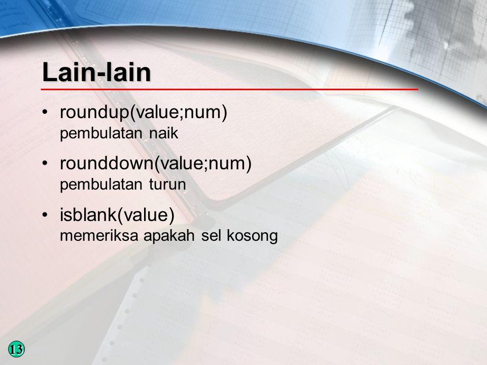 Lain-lain roundup(value;num) pembulatan naik rounddown(value;num) pembulatan turun isblank(value) memeriksa apakah sel kosong 13