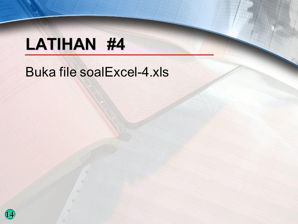 LATIHAN #4 Buka file soalExcel-4.xls 14