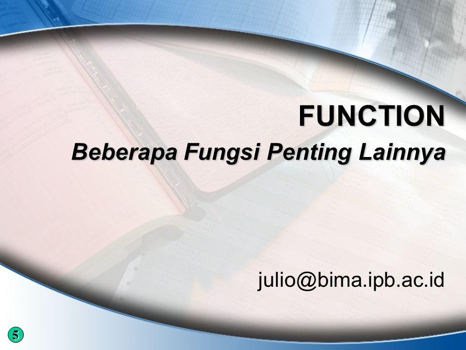 FUNCTION Beberapa Fungsi Penting Lainnya julio@bima.ipb.ac.id 5
