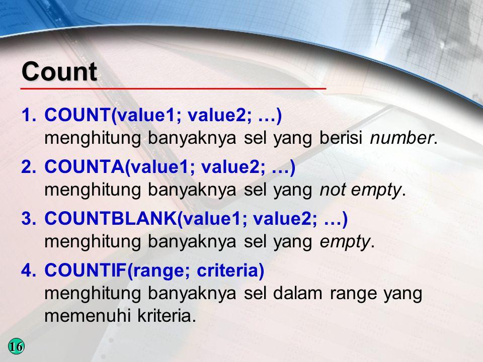 Count 1.COUNT(value1; value2; …) menghitung banyaknya sel yang berisi number.