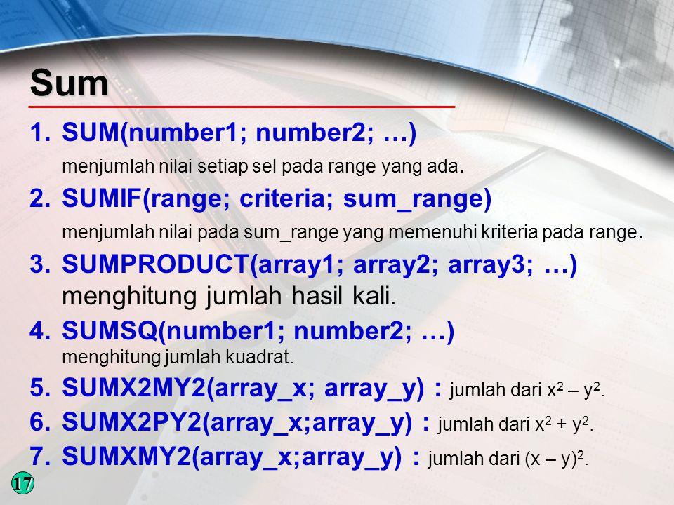 Sum 1.SUM(number1; number2; …) menjumlah nilai setiap sel pada range yang ada.