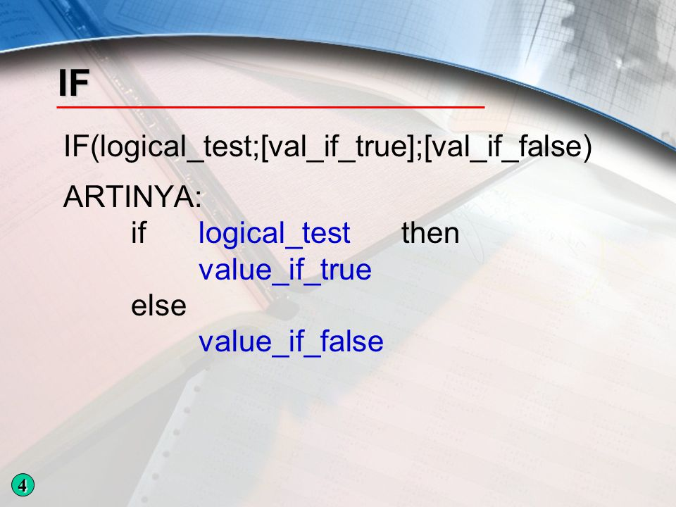 IF IF(logical_test;[val_if_true];[val_if_false) ARTINYA: if logical_test then value_if_true else value_if_false 4