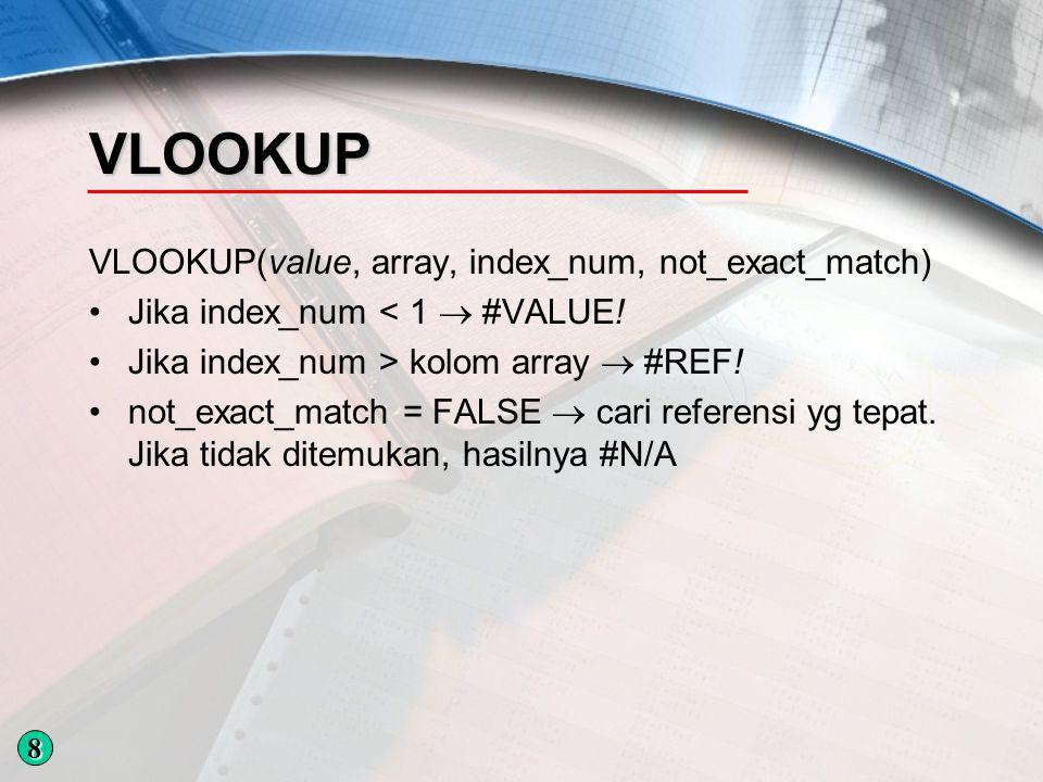 HLookup HLookup(value, array, index_num, not_exact_match) Jika index_num < 1  #VALUE.