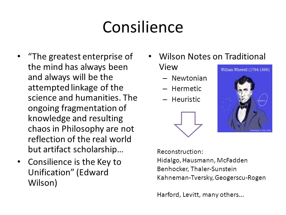 Consilience The greatest enterprise of the mind has always been and always will be the attempted linkage of the science and humanities.