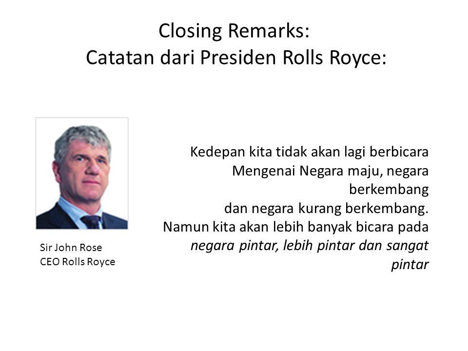 Closing Remarks: Catatan dari Presiden Rolls Royce: Kedepan kita tidak akan lagi berbicara Mengenai Negara maju, negara berkembang dan negara kurang b