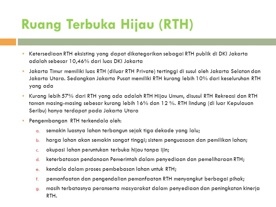 Ruang Terbuka Hijau (RTH) 11  Ketersediaan RTH eksisting yang dapat dikategorikan sebagai RTH publik di DKI Jakarta adalah sebesar 10,46% dari luas D