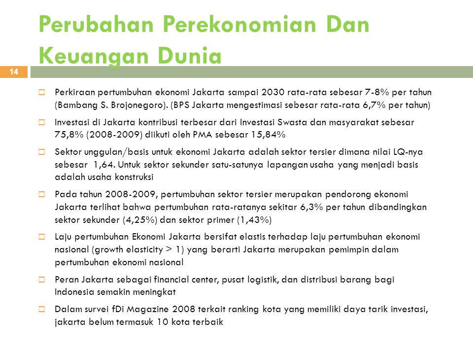 Perubahan Perekonomian Dan Keuangan Dunia 14  Perkiraan pertumbuhan ekonomi Jakarta sampai 2030 rata-rata sebesar 7-8% per tahun (Bambang S. Brojoneg