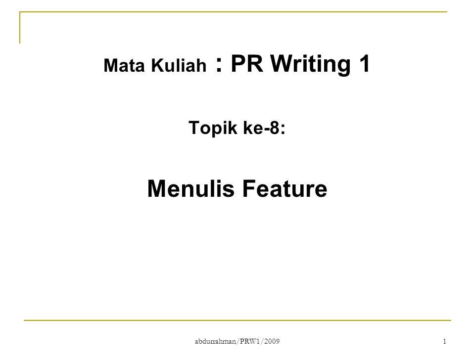 abdurrahman/PRW1/2009 1 Mata Kuliah : PR Writing 1 Topik ke-8: Menulis Feature