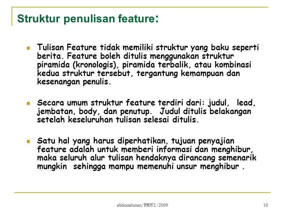 abdurrahman/PRW1/2009 10 Struktur penulisan feature : Tulisan Feature tidak memiliki struktur yang baku seperti berita. Feature boleh ditulis mengguna