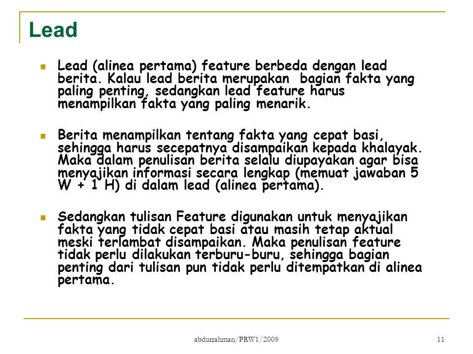 abdurrahman/PRW1/2009 11 Lead Lead (alinea pertama) feature berbeda dengan lead berita. Kalau lead berita merupakan bagian fakta yang paling penting,