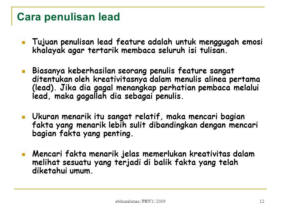 abdurrahman/PRW1/2009 12 Cara penulisan lead Tujuan penulisan lead feature adalah untuk menggugah emosi khalayak agar tertarik membaca seluruh isi tul