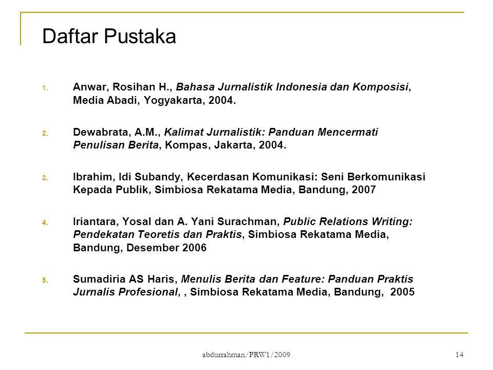 abdurrahman/PRW1/2009 14 Daftar Pustaka 1. Anwar, Rosihan H., Bahasa Jurnalistik Indonesia dan Komposisi, Media Abadi, Yogyakarta, 2004. 2. Dewabrata,