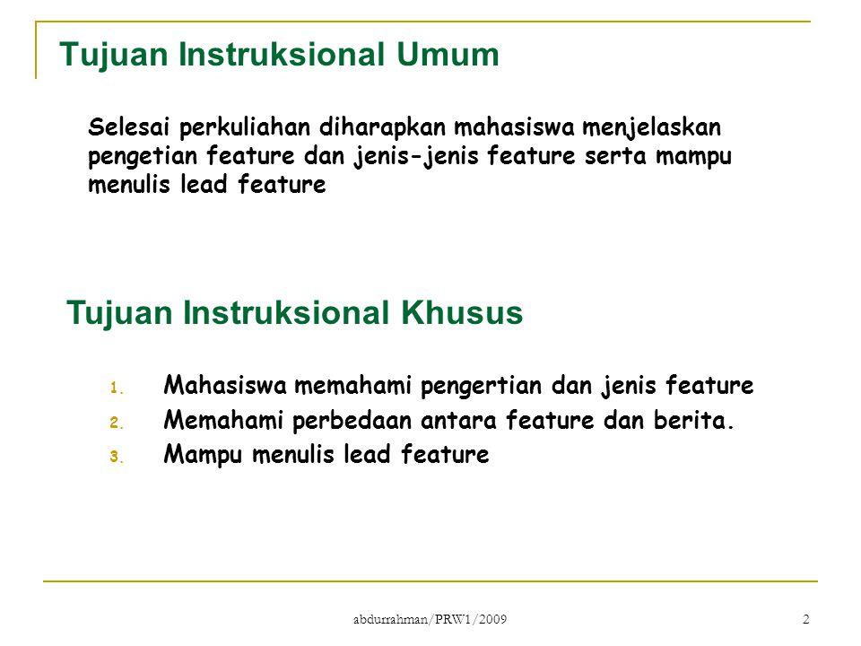 abdurrahman/PRW1/2009 2 Tujuan Instruksional Umum Selesai perkuliahan diharapkan mahasiswa menjelaskan pengetian feature dan jenis-jenis feature serta
