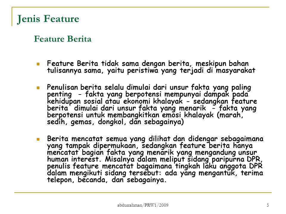abdurrahman/PRW1/2009 5 Jenis Feature Feature Berita tidak sama dengan berita, meskipun bahan tulisannya sama, yaitu peristiwa yang terjadi di masyara