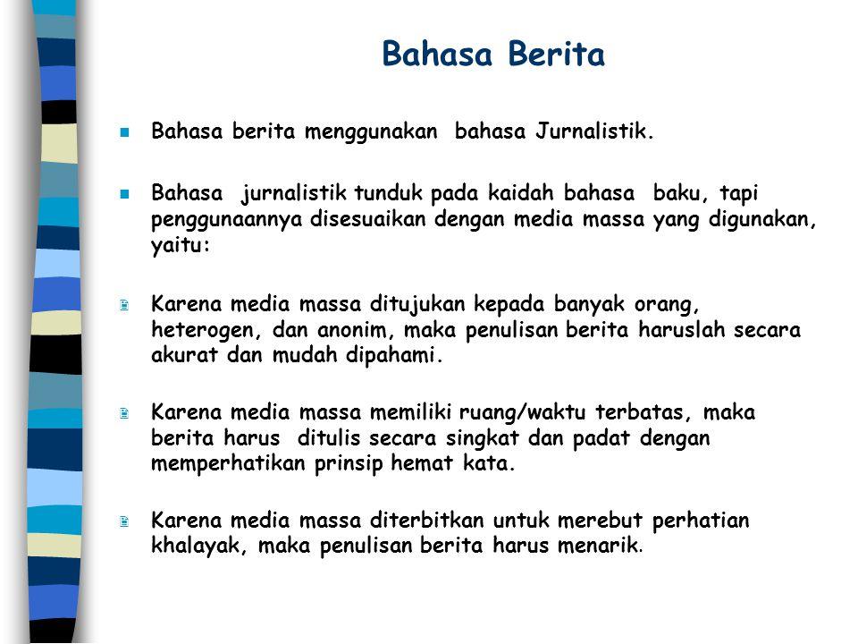 Bahasa Berita n Bahasa berita menggunakan bahasa Jurnalistik. n Bahasa jurnalistik tunduk pada kaidah bahasa baku, tapi penggunaannya disesuaikan deng