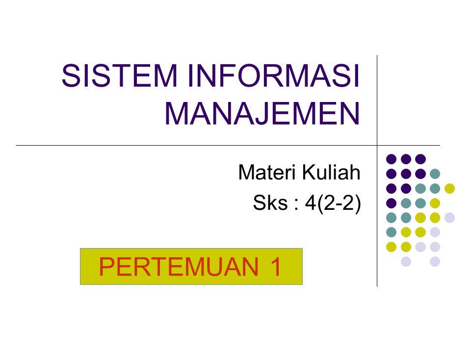 SISTEM INFORMASI MANAJEMEN Materi Kuliah Sks : 4(2-2) PERTEMUAN 1