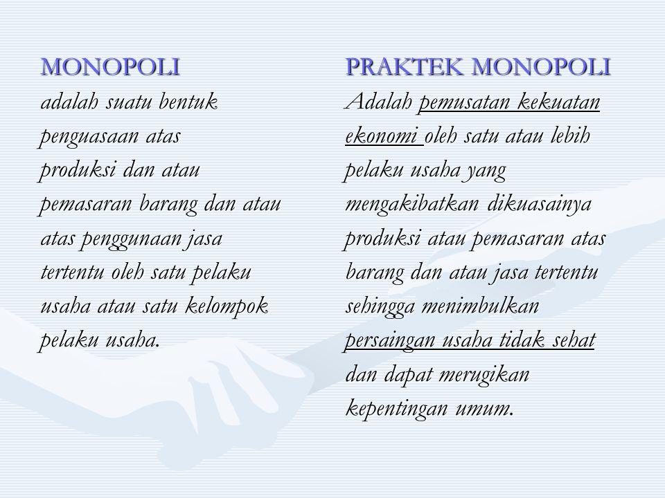 MONOPOLI adalah suatu bentuk penguasaan atas produksi dan atau pemasaran barang dan atau atas penggunaan jasa tertentu oleh satu pelaku usaha atau sat
