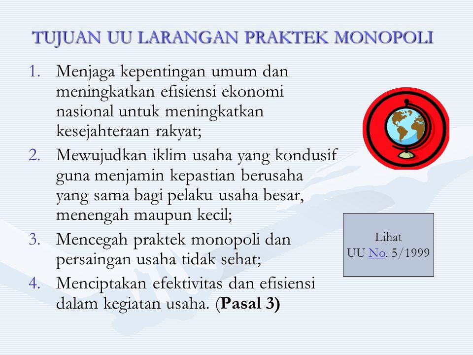 TUJUAN UU LARANGAN PRAKTEK MONOPOLI 1.Menjaga kepentingan umum dan meningkatkan efisiensi ekonomi nasional untuk meningkatkan kesejahteraan rakyat; 2.
