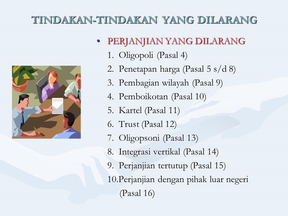 TINDAKAN-TINDAKAN YANG DILARANG PERJANJIAN YANG DILARANGPERJANJIAN YANG DILARANG 1. Oligopoli (Pasal 4) 2. Penetapan harga (Pasal 5 s/d 8) 3. Pembagia