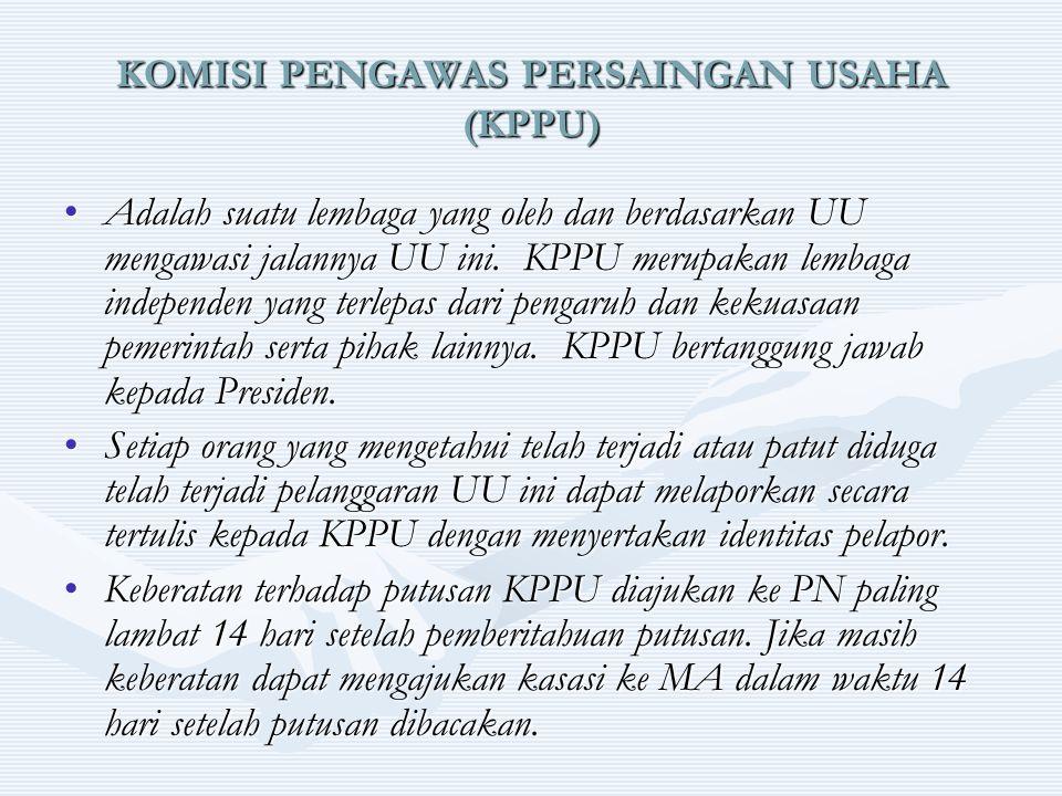 KOMISI PENGAWAS PERSAINGAN USAHA (KPPU) Adalah suatu lembaga yang oleh dan berdasarkan UU mengawasi jalannya UU ini. KPPU merupakan lembaga independen