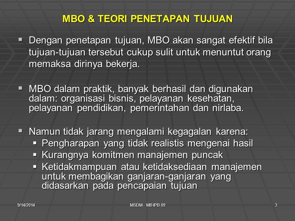 9/14/2014MSDM - MB IPB 092 MANAJEMEN BERDASARKAN SASARAN (MBO)  Suatu program yang mencakup tujuan-tujuan yang khas, yang ditentukan secara partisipatif, untuk suatu kurun waktu yang eksplisit, dengan umpan balik mengenai kemajuan-kemajuan tujuan.