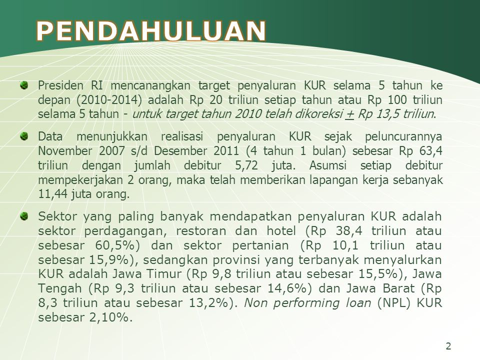 2 Presiden RI mencanangkan target penyaluran KUR selama 5 tahun ke depan (2010-2014) adalah Rp 20 triliun setiap tahun atau Rp 100 triliun selama 5 ta