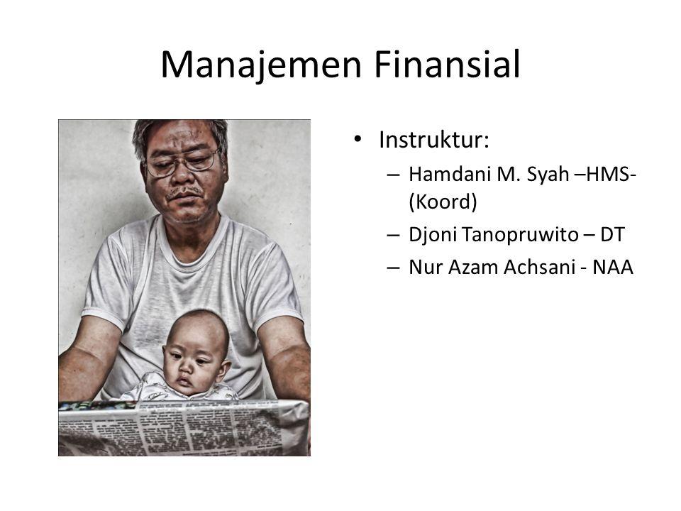 Manajemen Finansial Instruktur: – Hamdani M. Syah –HMS- (Koord) – Djoni Tanopruwito – DT – Nur Azam Achsani - NAA