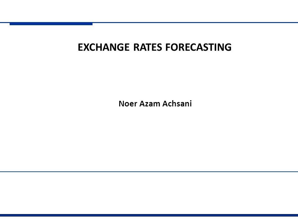 EXCHANGE RATES FORECASTING Noer Azam Achsani