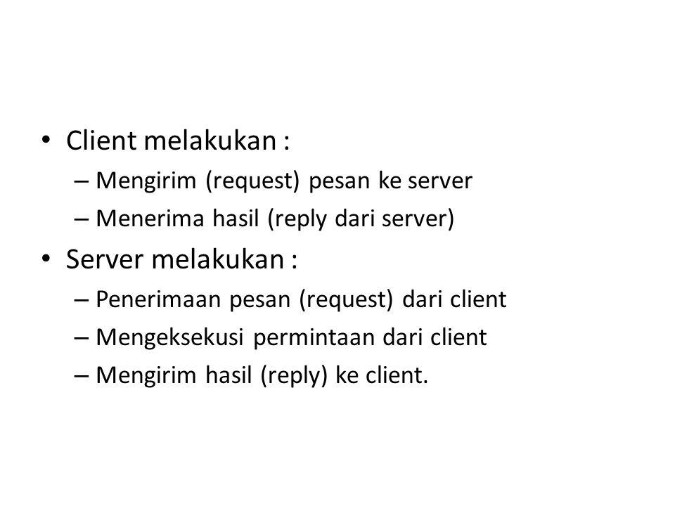 Client melakukan : – Mengirim (request) pesan ke server – Menerima hasil (reply dari server) Server melakukan : – Penerimaan pesan (request) dari clie