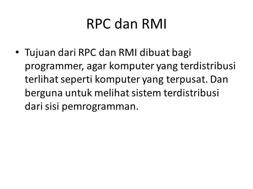 RPC dan RMI Tujuan dari RPC dan RMI dibuat bagi programmer, agar komputer yang terdistribusi terlihat seperti komputer yang terpusat. Dan berguna untu