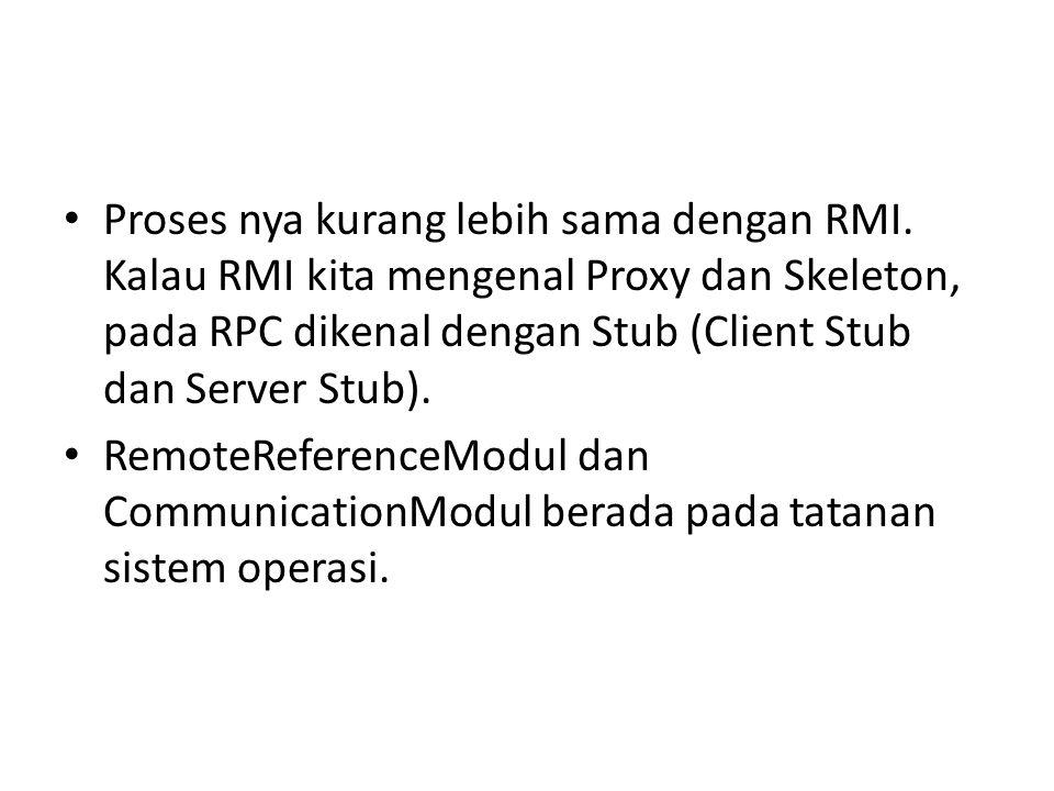 Proses nya kurang lebih sama dengan RMI. Kalau RMI kita mengenal Proxy dan Skeleton, pada RPC dikenal dengan Stub (Client Stub dan Server Stub). Remot