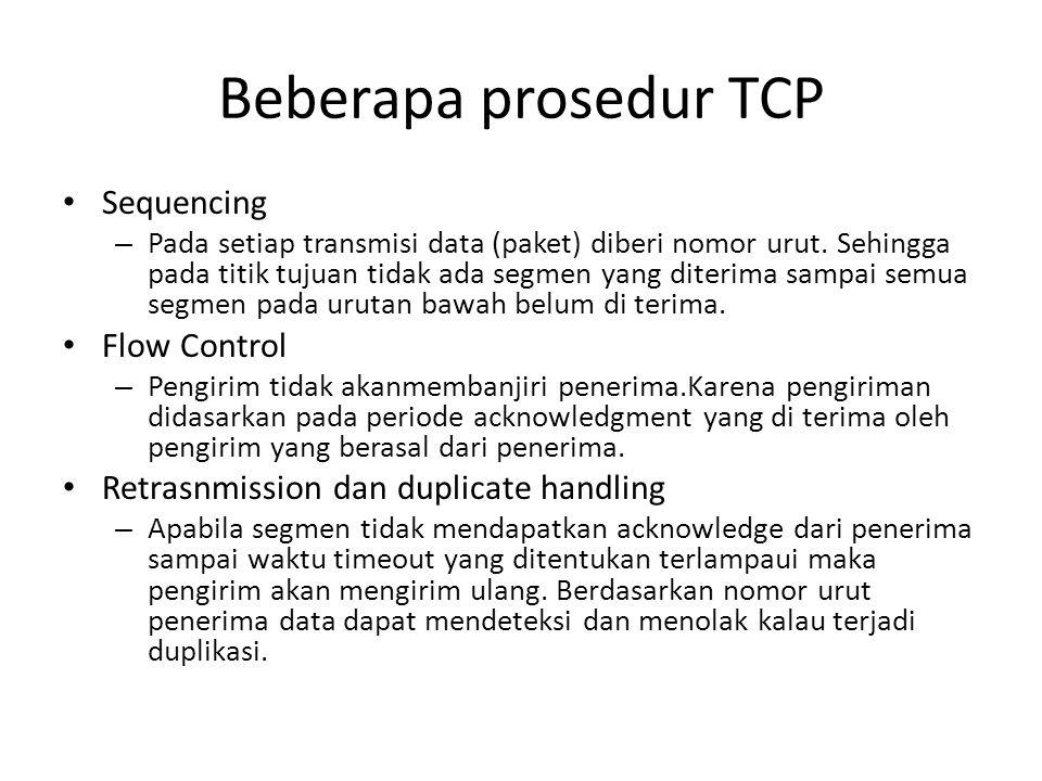 Beberapa prosedur TCP Sequencing – Pada setiap transmisi data (paket) diberi nomor urut. Sehingga pada titik tujuan tidak ada segmen yang diterima sam