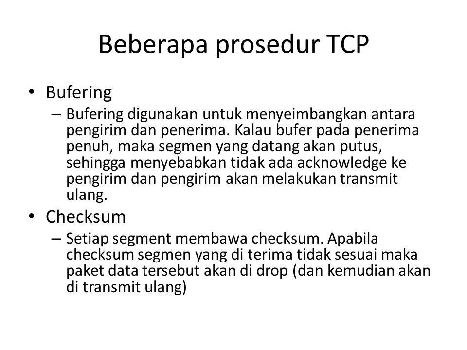 Beberapa prosedur TCP Bufering – Bufering digunakan untuk menyeimbangkan antara pengirim dan penerima. Kalau bufer pada penerima penuh, maka segmen ya