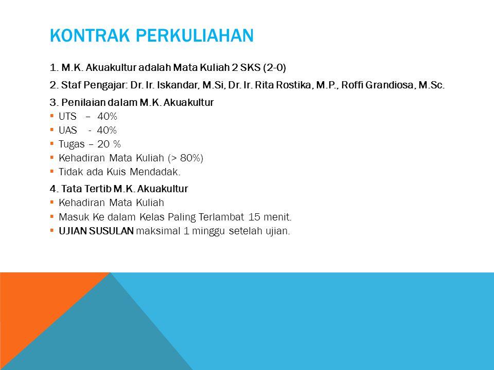 KONTRAK PERKULIAHAN 1. M.K. Akuakultur adalah Mata Kuliah 2 SKS (2-0) 2. Staf Pengajar: Dr. Ir. Iskandar, M.Si, Dr. Ir. Rita Rostika, M.P., Roffi Gran