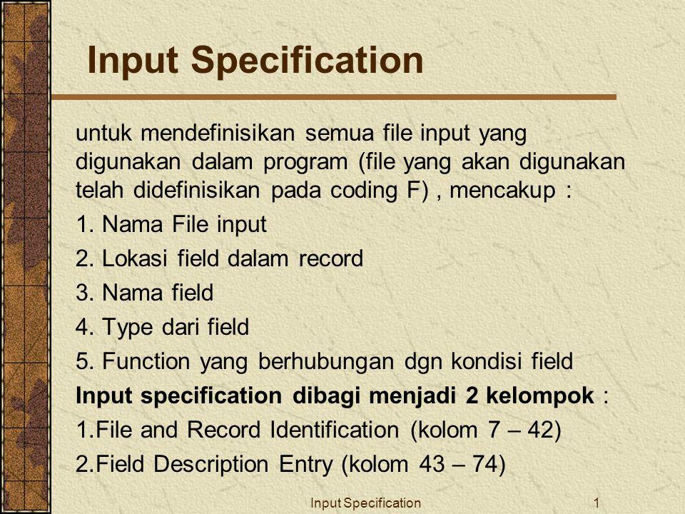 Input Specification1 untuk mendefinisikan semua file input yang digunakan dalam program (file yang akan digunakan telah didefinisikan pada coding F),