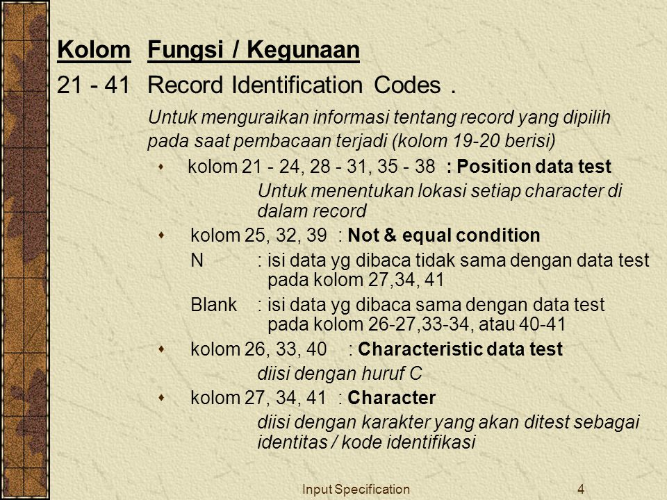 Input Specification5 KolomFungsi / Kegunaan 44 - 51Field Location Untuk lokasi field kolom 44 – 47 : menunjukkan posisi dari (From) kolom 48 – 51 : menunjukkan posisi sampai (To) 52 Decimal Position.