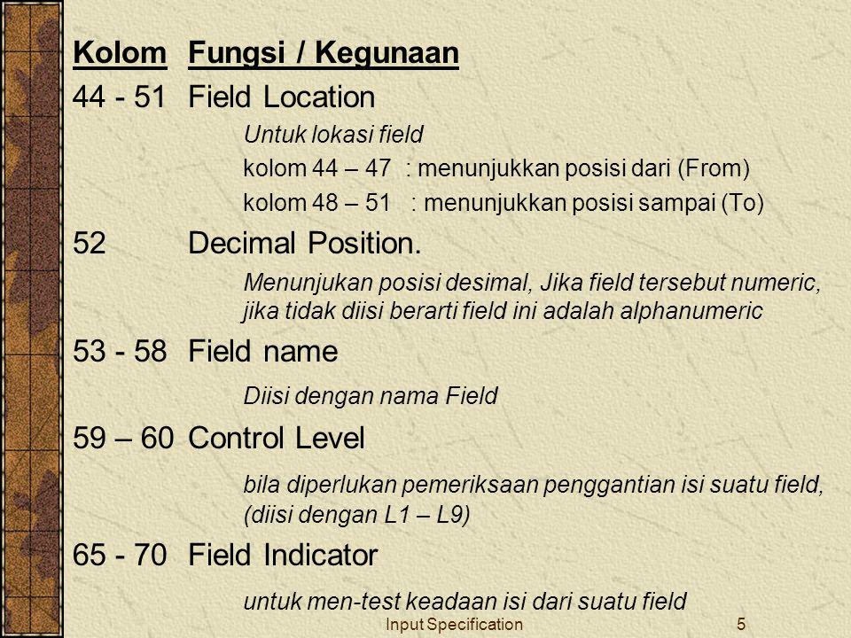 Input Specification5 KolomFungsi / Kegunaan 44 - 51Field Location Untuk lokasi field kolom 44 – 47 : menunjukkan posisi dari (From) kolom 48 – 51 : me