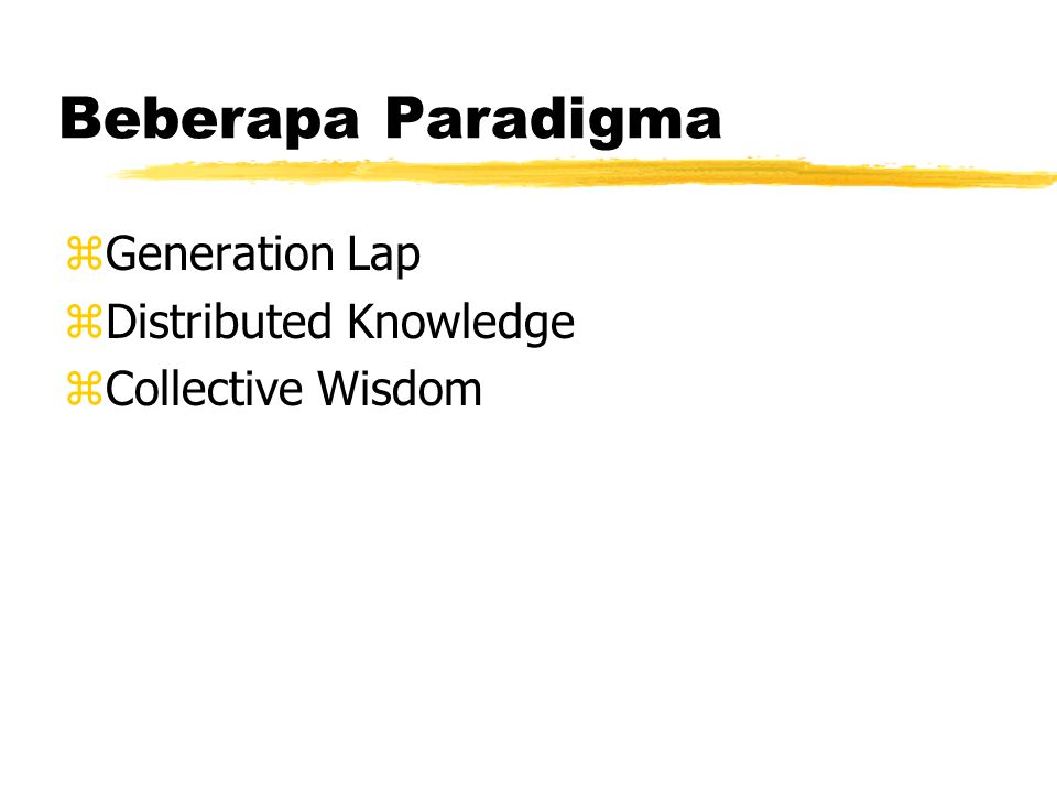Beberapa Paradigma zGeneration Lap zDistributed Knowledge zCollective Wisdom