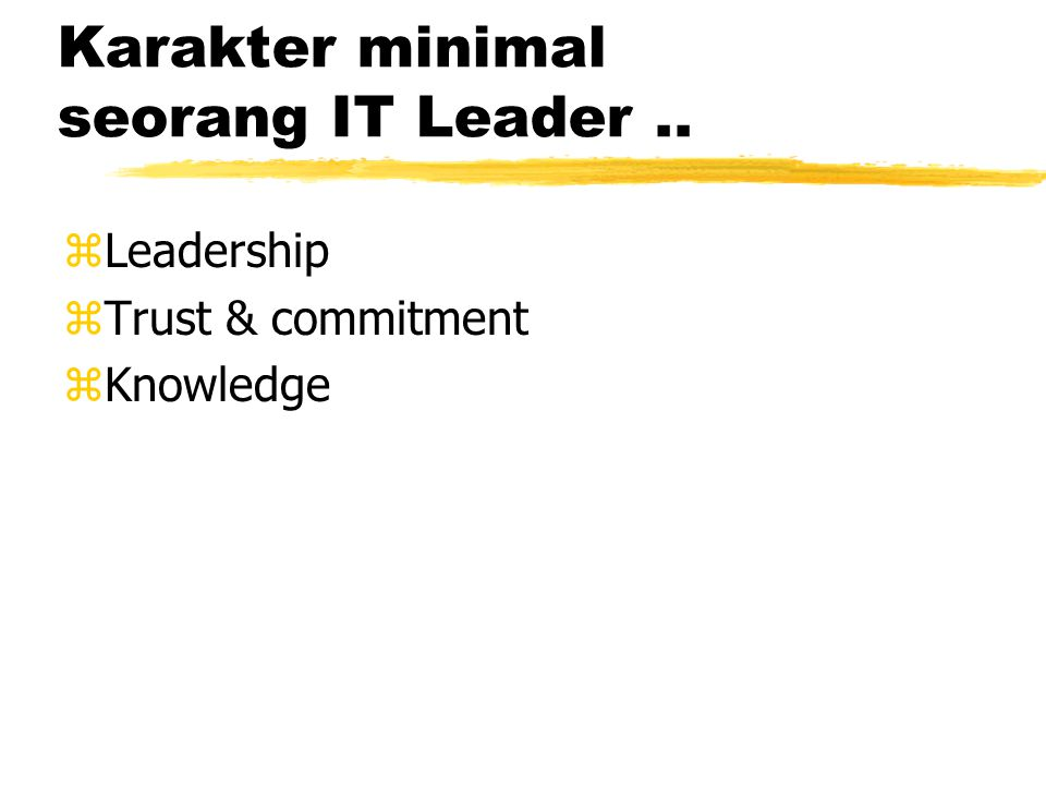 Karakter minimal seorang IT Leader.. zLeadership zTrust & commitment zKnowledge