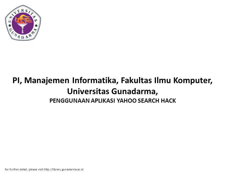 PI, Manajemen Informatika, Fakultas Ilmu Komputer, Universitas Gunadarma, PENGGUNAAN APLIKASI YAHOO SEARCH HACK for further detail, please visit http://library.gunadarma.ac.id
